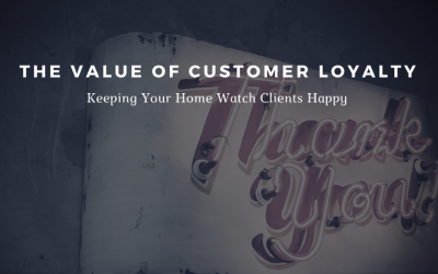 Keeping Your Home Watch Clients Happy – The Value of Customer Loyalty