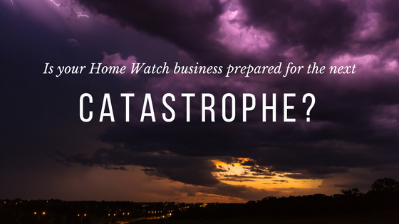 Preparing Your Home Watch Business for the Next Catastrophe